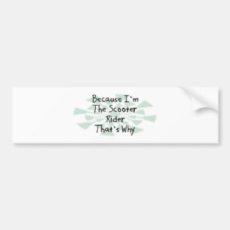 Because I'm the Scooter Rider Bumper Stickers