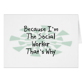 Because I'm the Social Worker Greeting Cards