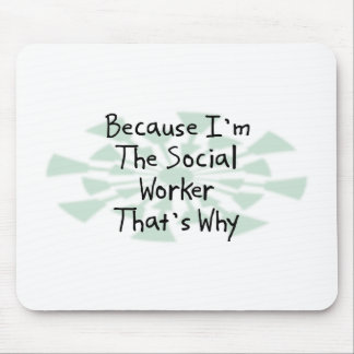 Because I'm the Social Worker Mouse Pads