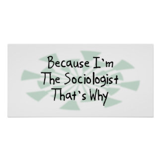 Because I'm the Sociologist Poster