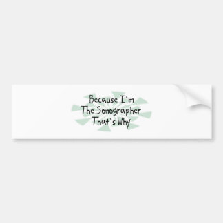 Because I'm the Sonographer Bumper Sticker