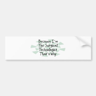 Because I'm the Surgical Technologist Bumper Sticker
