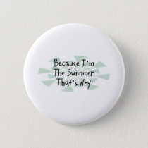 Because I'm the Swimmer Pinback Button