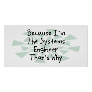 Because I'm the Systems Engineer Poster