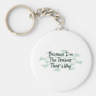 Because I'm the Trainer Basic Round Button Keychain