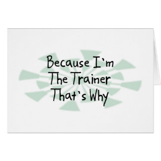 Because I'm the Trainer Greeting Cards