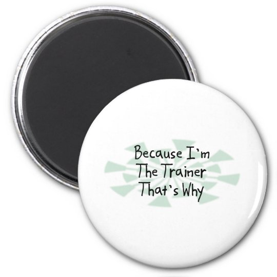 Because I'm the Trainer Magnet