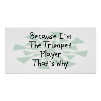 Because I'm the Trumpet Player Poster
