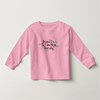 Because I'm the Tuba Player Toddler T-shirt