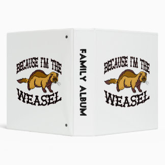 Because I'm The Weasel 3 Ring Binder