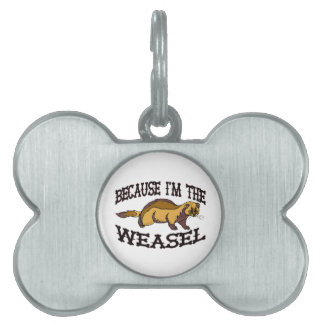Because I'm The Weasel Pet Tags