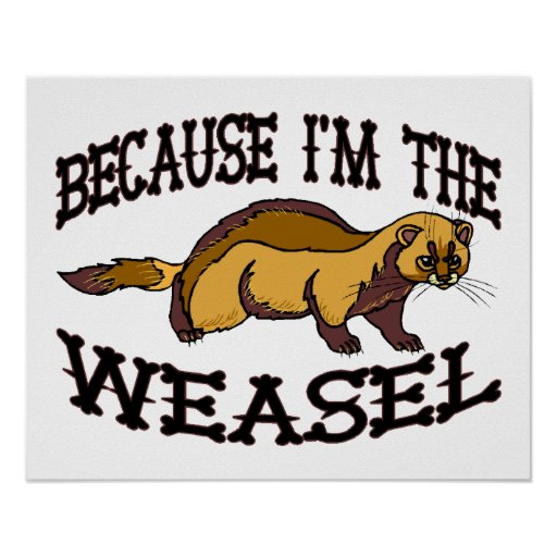 Because I'm The Weasel Posters