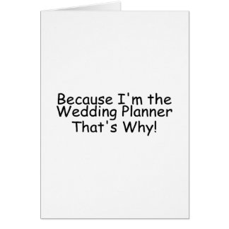 Because Im The Wedding Planner Thats Why Card