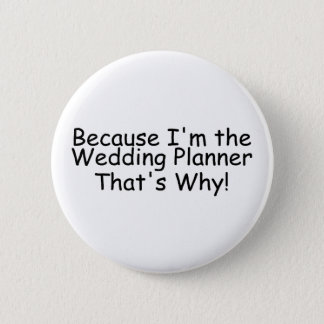 Because Im The Wedding Planner Thats Why Pinback Button