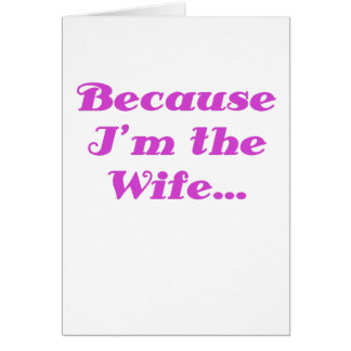 Because Im the Wife Card