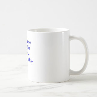 Because Im the Wife Thats Why Coffee Mug