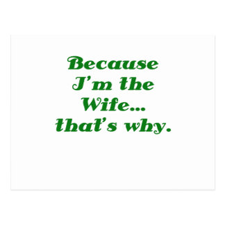 Because Im the Wife Thats Why Postcard