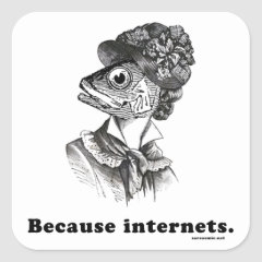 Because Internets Square Sticker