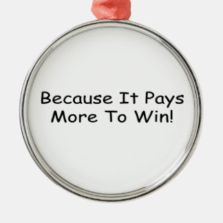 Because It Pays More To Win By Gear4gearheads Round Metal Christmas Ornament