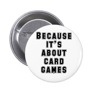 Because It's About Card Games 2 Inch Round Button