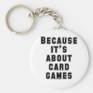 Because It's About Card Games Basic Round Button Keychain