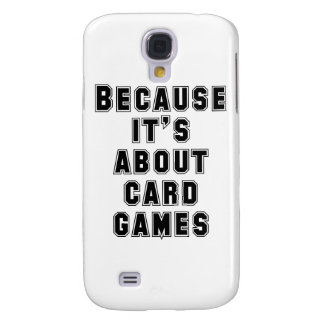 Because It's About Card Games Galaxy S4 Cases