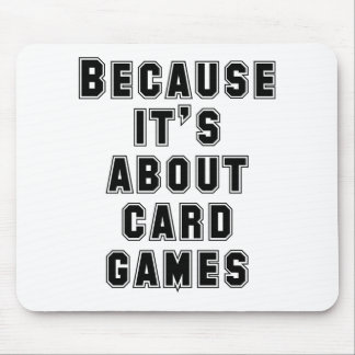 Because It's About Card Games Mouse Pad