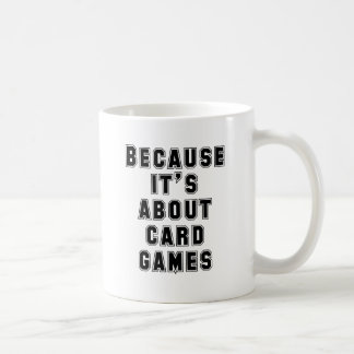 Because It's About Card Games Classic White Coffee Mug