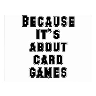 Because It's About Card Games Postcard