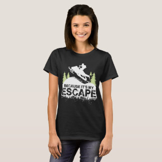 BECAUSE ITS MY ESCAPE T-Shirt