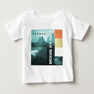 Because It's There Baby T-Shirt