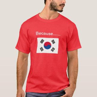 Because Korea. T-Shirt