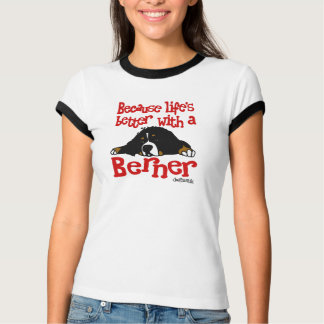 Because Life's Better With A Berner T-Shirt