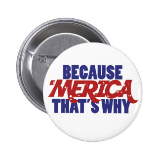 Because MERICA that's why Buttons