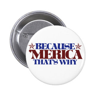 Because MERICA that's why Pinback Buttons