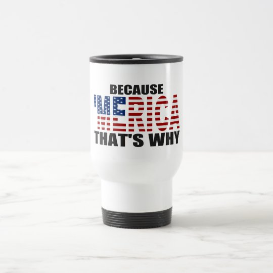 BECAUSE MERICA THAT'S WHY US Flag Coffee Mug