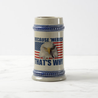 BECAUSE MERICA THAT'S WHY US Flag Eagle Stein Mug