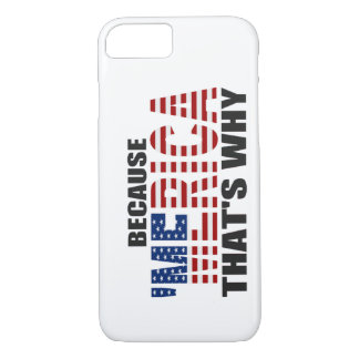BECAUSE MERICA THAT'S WHY US Flag iPhone 7 case
