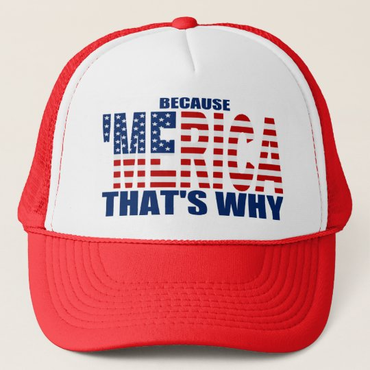 BECAUSE 'MERICA THAT'S WHY US Flag Trucker Hat