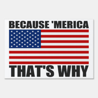 BECAUSE 'MERICA THAT'S WHY Yard Sign