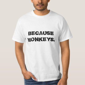 Because monkeys T-Shirt