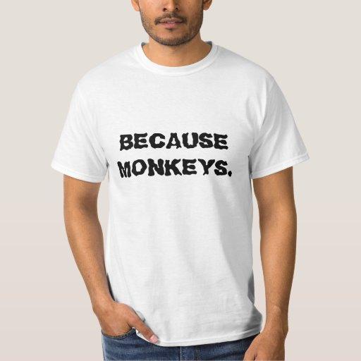 Because monkeys Tee Shirt