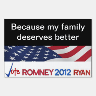 Because my family deserves better Yard Sign