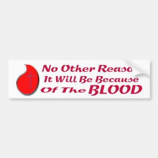BECAUSE OF THE BLOOD BS LT BUMPER STICKERS