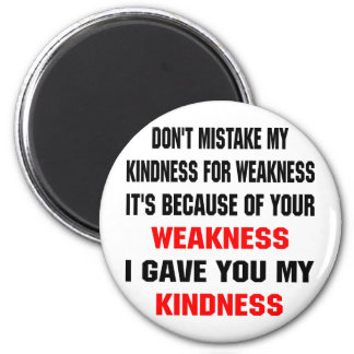 Because Of Your Weakness I Gave You Kindness Magnet