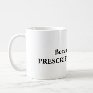 Because PRESCRIPTIVISM Coffee Mug