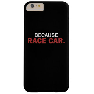 BECAUSE RACE CAR. BARELY THERE iPhone 6 PLUS CASE