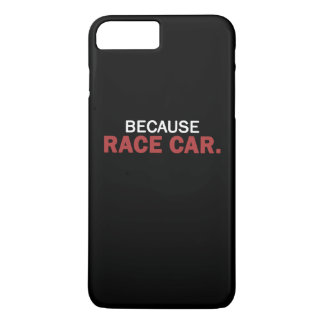 BECAUSE RACE CAR. iPhone 8 PLUS/7 PLUS CASE