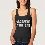 Because Race Car - Woman's Tank Top