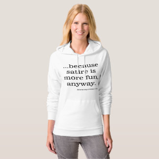 ...because satire is more fun, anyway. hoodie